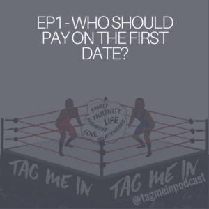Ep1 - Who should pay on the first date? - Tag Me In Podcast
