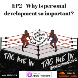 Ep2 Why is personal development so important? - Tag Me In Podcast