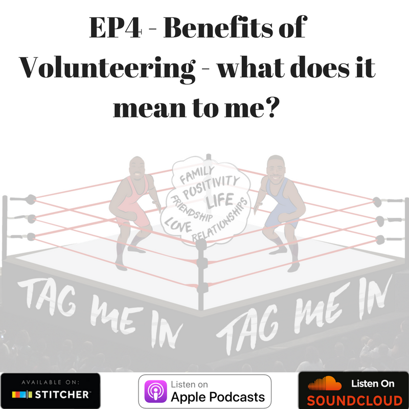 Ep4 - Benefits of Volunteering - What it means to me!- Tag Me In Podcast