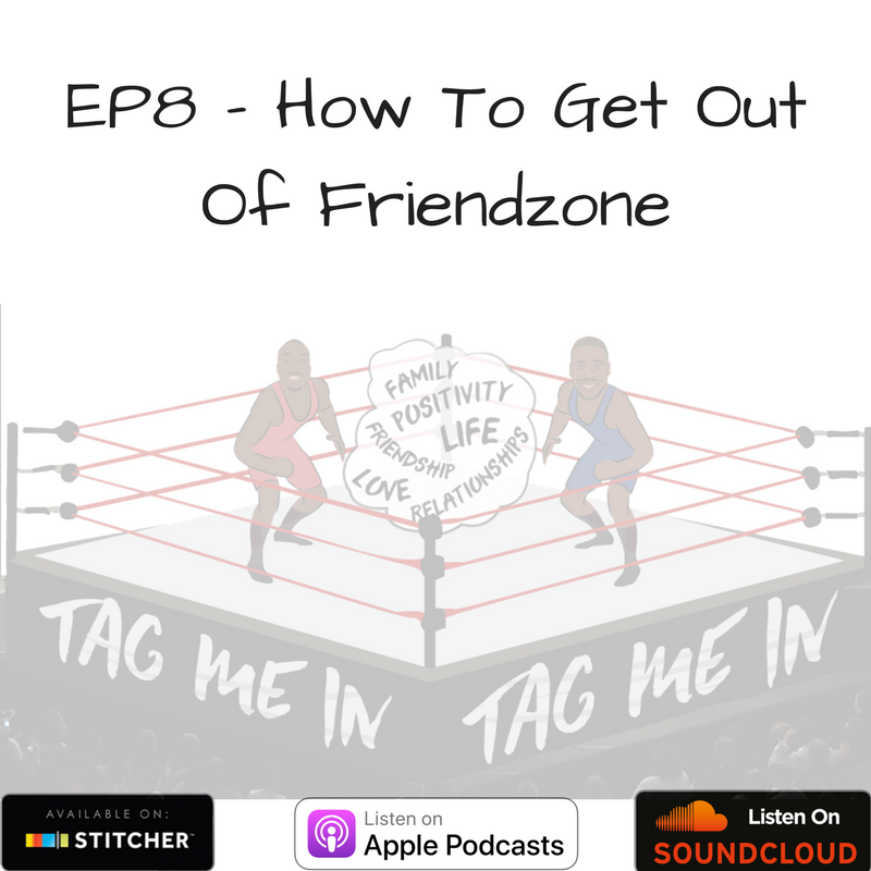 EP8 - How To Get Out Of Friendzone