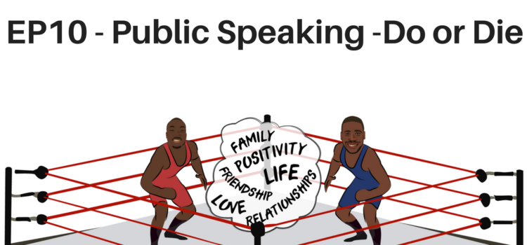 EP10- Public Speaking – Do or Die!