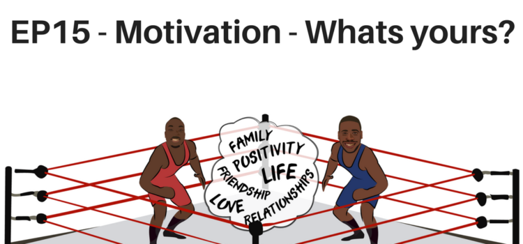 EP15 – Motivation – Whats Yours?